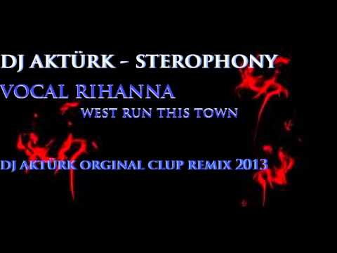 DJ AKTÜRK -STEREOPHONY & (Vocal Rihanna West Run This Town)