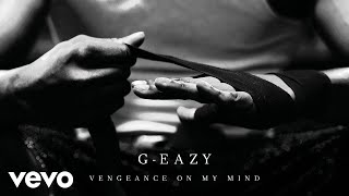 G-Eazy - Vengeance On My Mind (Audio)