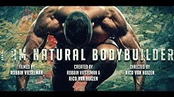 The Natural Bodybuilding Documentary : I AM NATURAL BODYBUILDER ! By Rico van Huizen