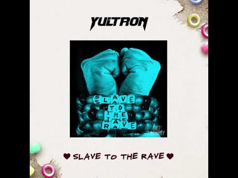 Yultron Slave To The Rave Audio