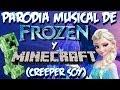 Parodia musical de Frozen y Minecraft - Creeper Soy! - Libre soy de (Martina Stoessel - Violetta)