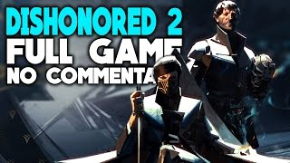 Dishonored 2 Full Gameplay (No Commentary) [Emily Gameplay] (Ultra 1080P 60FPS)
