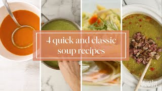 4 Quick and Classic Soups - Martha Stewart