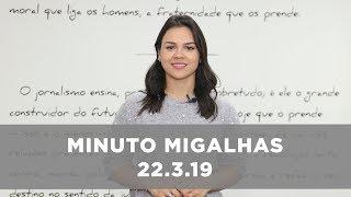 Minuto Migalhas   22.3.19