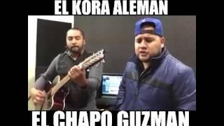 El kora alemán - EL CHAPO GUZMAN