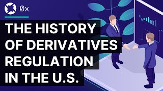 The History of Derivatives Regulation in the U.S. | Decrypting the Law by 0x