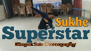 Superstar | Dance Choreography | Sukhe | Jaani new song 2017 | Choreographed by Deepak Sain