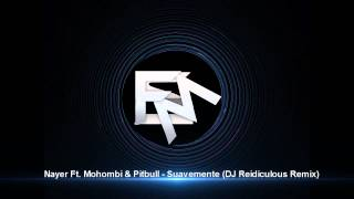 Nayer Ft. Mohombi & Pitbull - Suavemente (DJ Reidiculous Remix)