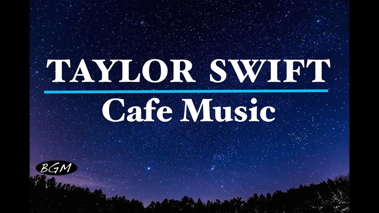 Taylor Swift Cafe Music Relaxing Jazz Bossa Nova Taylor Swift Cover