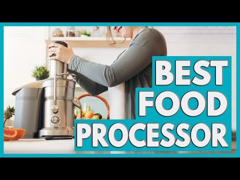 The Best Food Processors in 2018