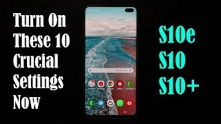 Galaxy S10 / S10 Plus - Change these 10 Important Settings Now