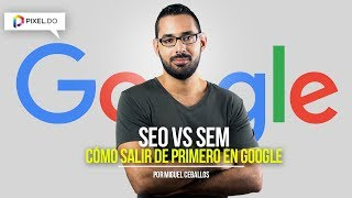 COMO SALIR DE PRIMERO EN GOOGLE: SEO/SEM Marketing 2018