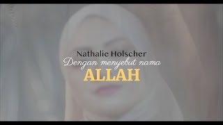 Nathalie Holscher – Dengan Menyebut Nama Allah (Official Music Video)
