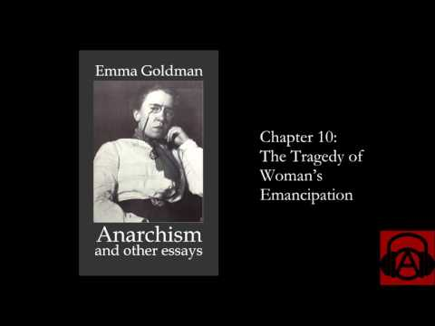 "Emma Goldman, ""Anarchism and Other Essays"" Chapter 10 - The Tragedy of Woman's Emancipation"