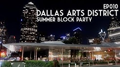 Dallas Arts District Summer Block Party | Episode 010