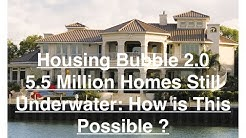Housing Bubble 2.0 - 5.5 Million Homes Are Still Underwater: How Is This Possible ?