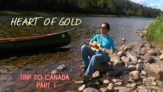 Heart Of Gold (Neil Young cover) - Trip To Canada - PART 1