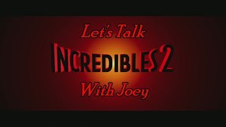 """Let's Talk """"The Incredibles 2"""" With Joey"""