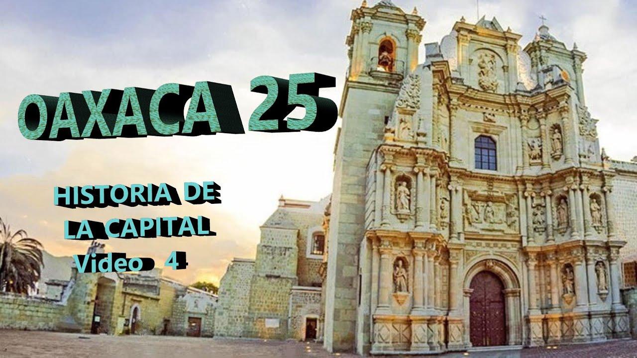 OAXACA 25 - HISTORIA DE LA CAPITAL, Cuarta  parte final