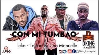 DKing La Maquina - Con Mi Tumbao Ft  Leka, Tostao & Dino Manuelle