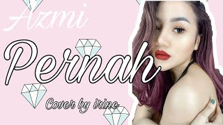 PERNAH by Azmi (cover by irind )