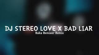 DJ STEREO LOVE X BAD LIAR - Raka Remixer Remix