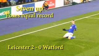 Seven up Foxes equal record wins. Leicester 2 - 0 Watford