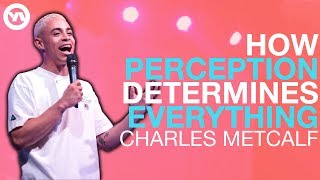 How Perception Determines Everything | Charles Metcalf