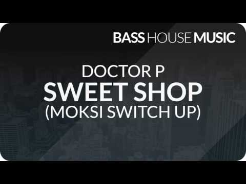 Doctor P - Sweet Shop (Moksi Switch Up)