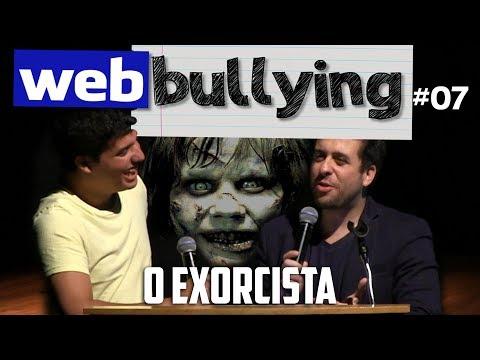 Maurício Meirelles - WEBBULLYING #07 - O Exorcista