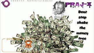 Praj-X - Shake The Money Tree (Less Killing) March 2018