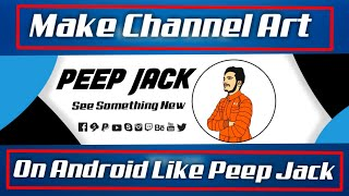 How to make professional channel art like peep Jack on android in hindi | fully explained