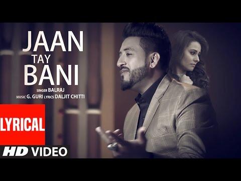 Jaan Tay Bani (Lyrical Video Song)   Balraj   G Guri   Latest Punjabi Songs 2017   T-Series