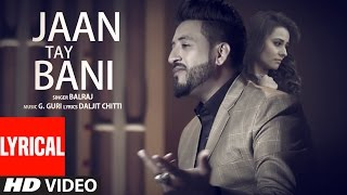 Jaan Tay Bani (Lyrical Video Song) | Balraj | G Guri | Latest Punjabi Songs 2017 | T-Series