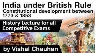 India under British Rule - Constitutional development between 1773 & 1853 - History lecture