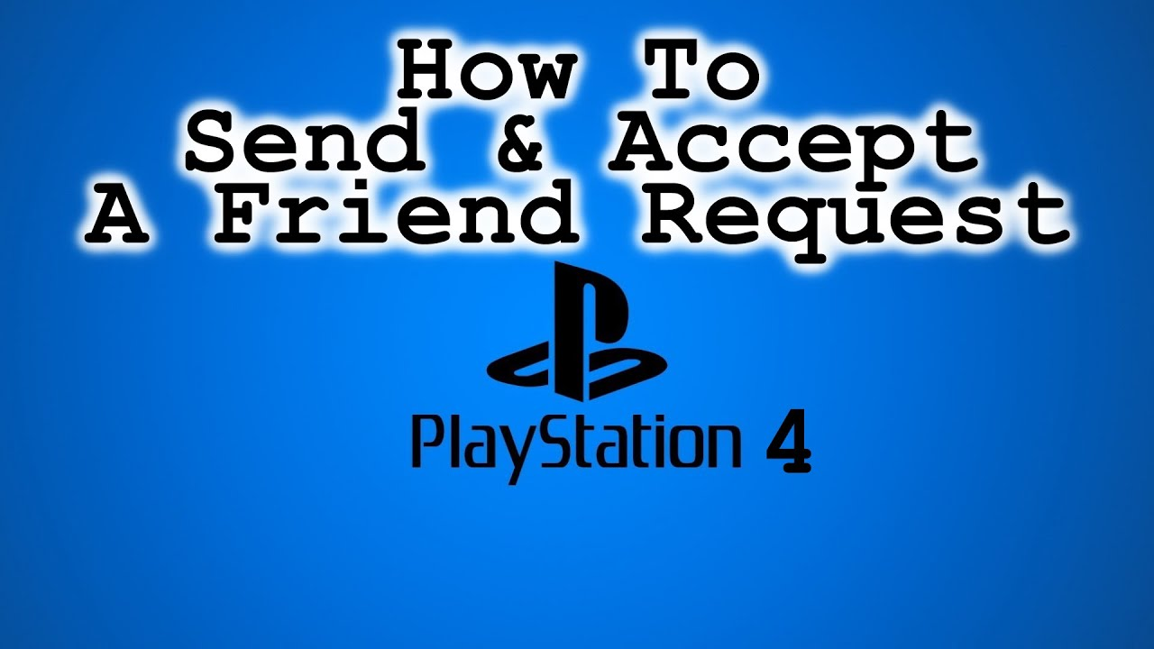 How To Send And Accept A Friend Request On The PlayStation 4