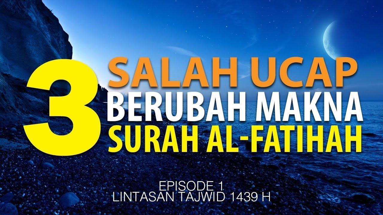 3 Salah Ucap Berubah Makna Surat Al Fatihah Episode 1 Lintasan Tajwid 1439 H