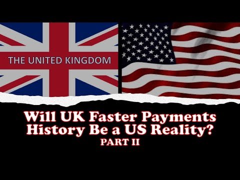 Will UK Faster Payments History Be a US Reality? PART II