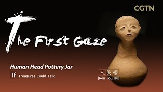 If Treasures Could Talk: What would China's ancient Human Head Pottery Jar say?