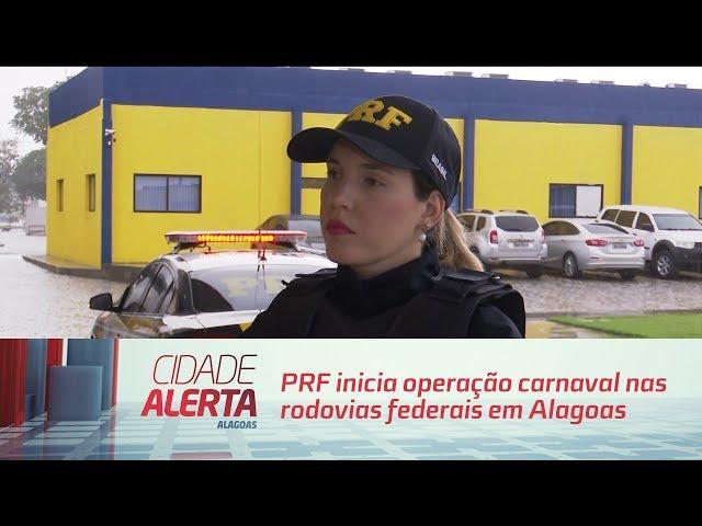 PRF inicia operação carnaval nas rodovias federais em Alagoas