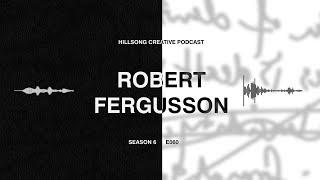 Hillsong Creative Podcast 060 - Divine Calling and Anointing ft Robert Fergusson (Teaching Pastor)