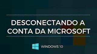 Como DESCONECTAR sua conta Microsoft do Windows 10