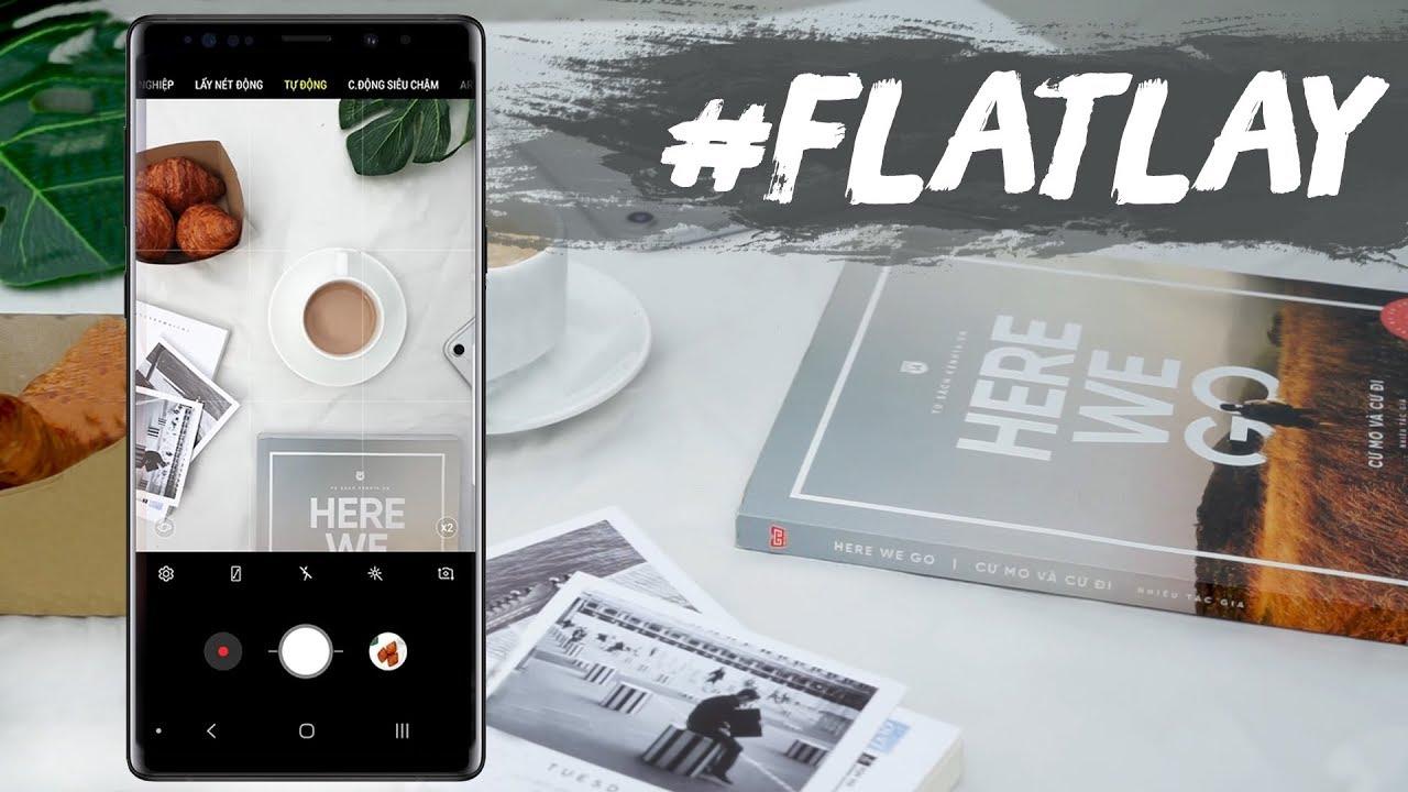 Hướng dẫn chụp ảnh #flatlay siêu đẹp cùng Galaxy Note 9