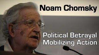 Noam Chomsky - Political Betrayal,  Mobilizing Action