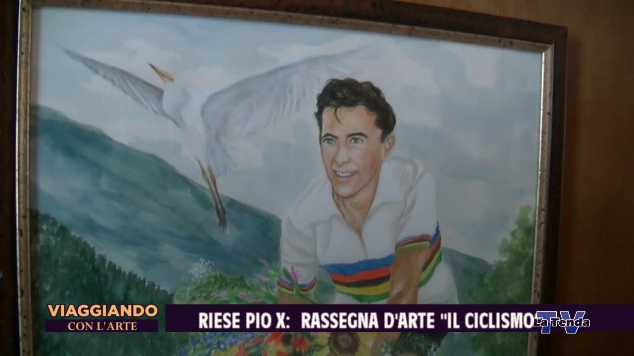 """Viaggiando con l'arte - Riese - Rassegna d'arte """"Il ciclismo"""""""