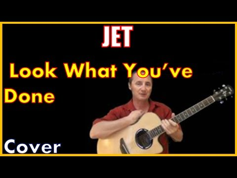 Look What You've Done Jet Acoustic Cover And Chords