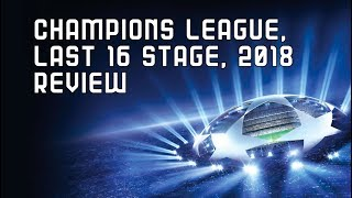 Champions League Round of 16 Stage, 2018 Review - ft Real Madrid vs PSG & Juventus vs Tottenham