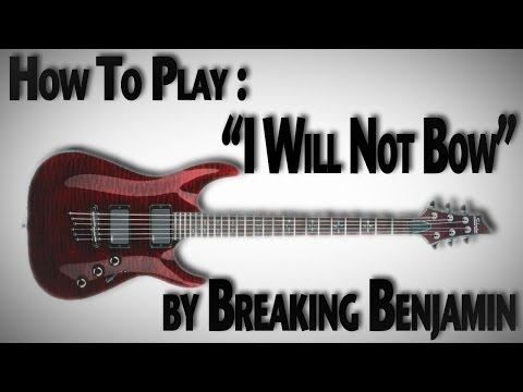 "How to Play ""I Will Not Bow"" by Breaking Benjamin (With Solo)"