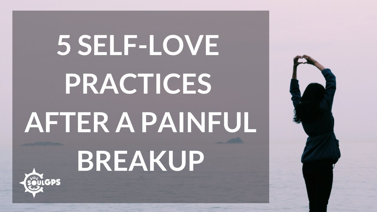 5 Ways of Practicing Self-Love After a Painful Breakup