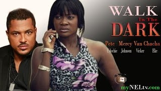 WALK IN THE DARK-   Nigerian Nollywood movie